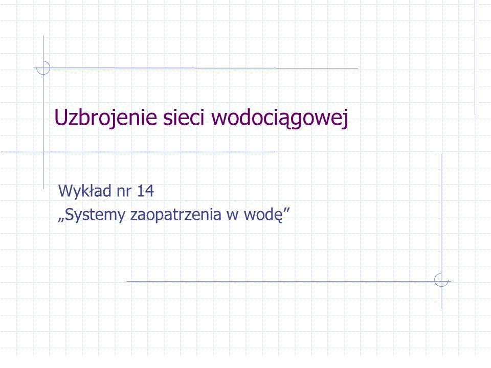 """Uzbrojenie sieci wodociągowej Wykład nr 14 """"Systemy zaopatrzenia w wodę"""""""