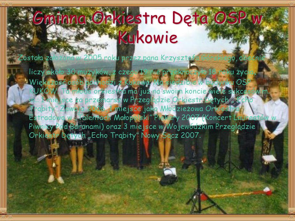 Gminna Orkiestra Dęta OSP w Kukowie Została założona w 2005 roku przez pana Krzysztofa Górskiego, obecnie liczy około 30 muzyków, z czego 19 nie przekroczyło 18 roku życia.