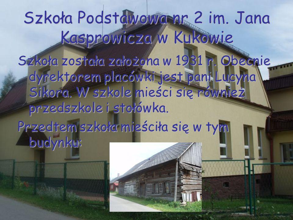 Szkoła Podstawowa nr 2 im. Jana Kasprowicza w Kukowie Szkoła została założona w 1931 r. Obecnie dyrektorem placówki jest pani Lucyna Sikora. W szkole