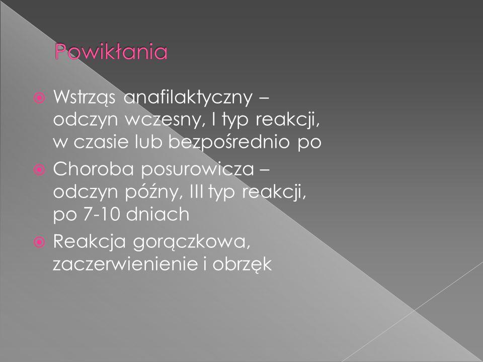  Wstrząs anafilaktyczny – odczyn wczesny, I typ reakcji, w czasie lub bezpośrednio po  Choroba posurowicza – odczyn późny, III typ reakcji, po 7-10