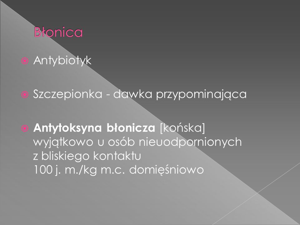  Antybiotyk  Szczepionka - dawka przypominająca  Antytoksyna błonicza [końska] wyjątkowo u osób nieuodpornionych z bliskiego kontaktu 100 j. m./kg
