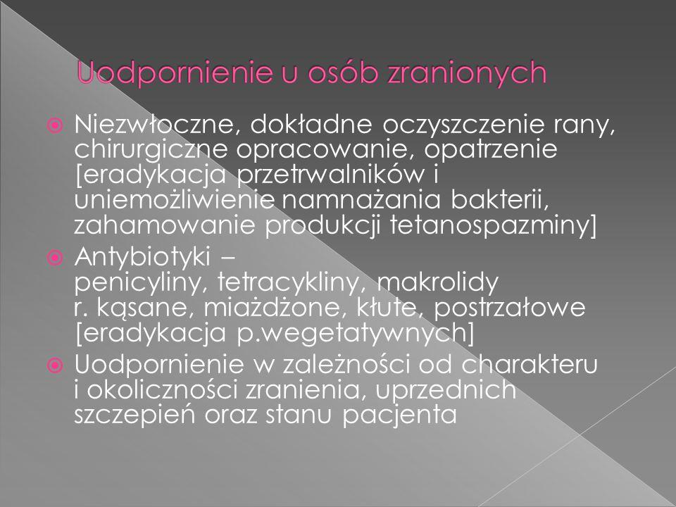 Niezwłoczne, dokładne oczyszczenie rany, chirurgiczne opracowanie, opatrzenie [eradykacja przetrwalników i uniemożliwienie namnażania bakterii, zahamowanie produkcji tetanospazminy]  Antybiotyki – penicyliny, tetracykliny, makrolidy r.