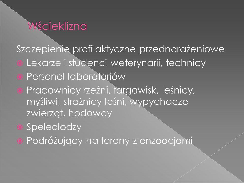 Szczepienie profilaktyczne przednarażeniowe  Lekarze i studenci weterynarii, technicy  Personel laboratoriów  Pracownicy rzeźni, targowisk, leśnicy