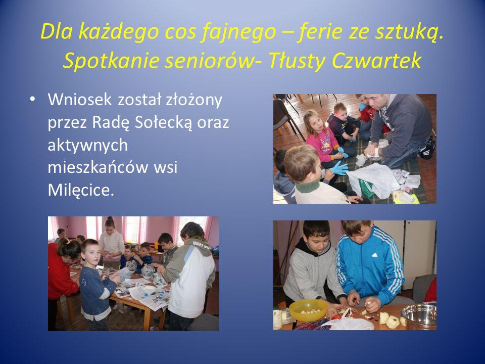 Dla każdego cos fajnego – ferie ze sztuką. Spotkanie seniorów- Tłusty Czwartek Wniosek został złożony przez Radę Sołecką oraz aktywnych mieszkańców ws