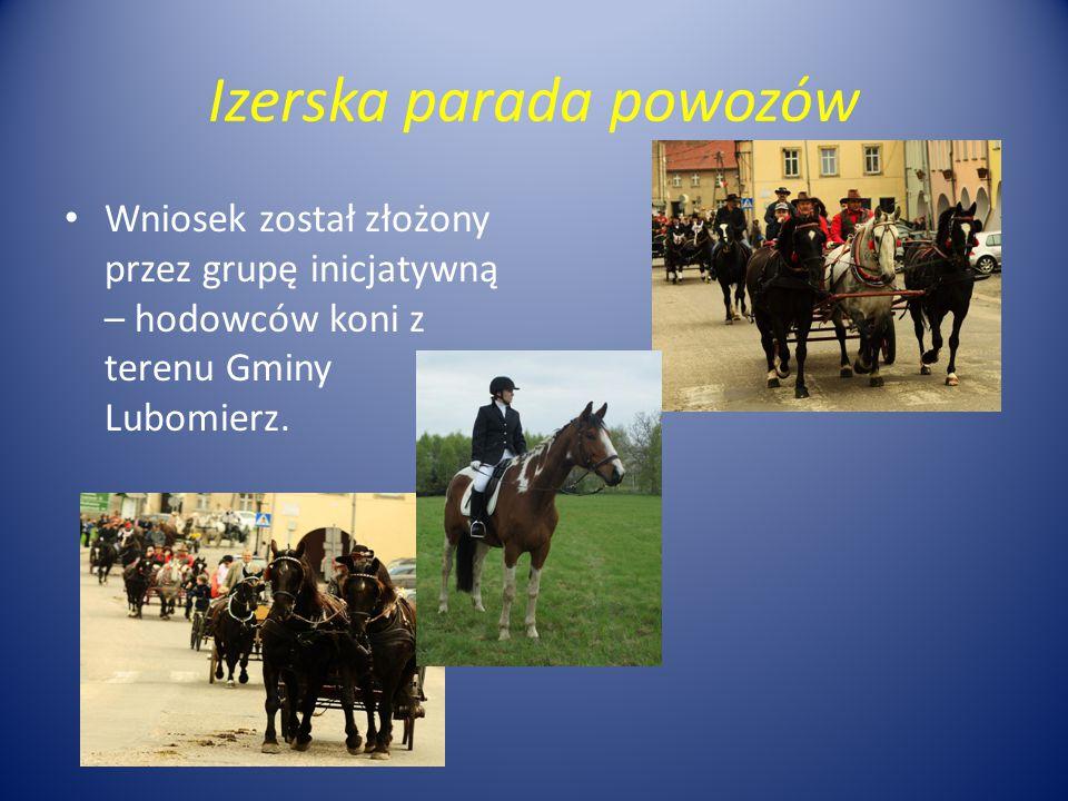 Izerska parada powozów Wniosek został złożony przez grupę inicjatywną – hodowców koni z terenu Gminy Lubomierz.