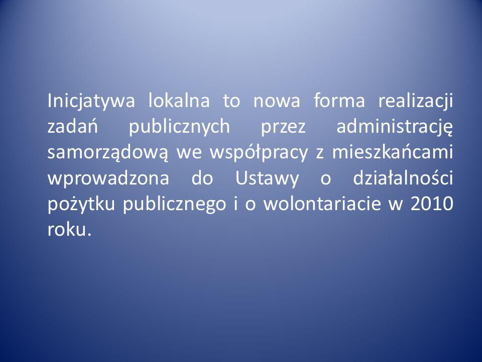 Inicjatywa lokalna to nowa forma realizacji zadań publicznych przez administrację samorządową we współpracy z mieszkańcami wprowadzona do Ustawy o dzi