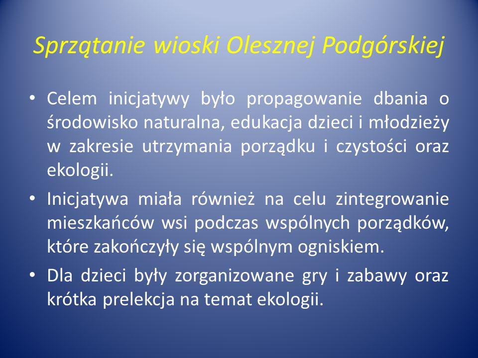 Sprzątanie wioski Olesznej Podgórskiej Celem inicjatywy było propagowanie dbania o środowisko naturalna, edukacja dzieci i młodzieży w zakresie utrzymania porządku i czystości oraz ekologii.