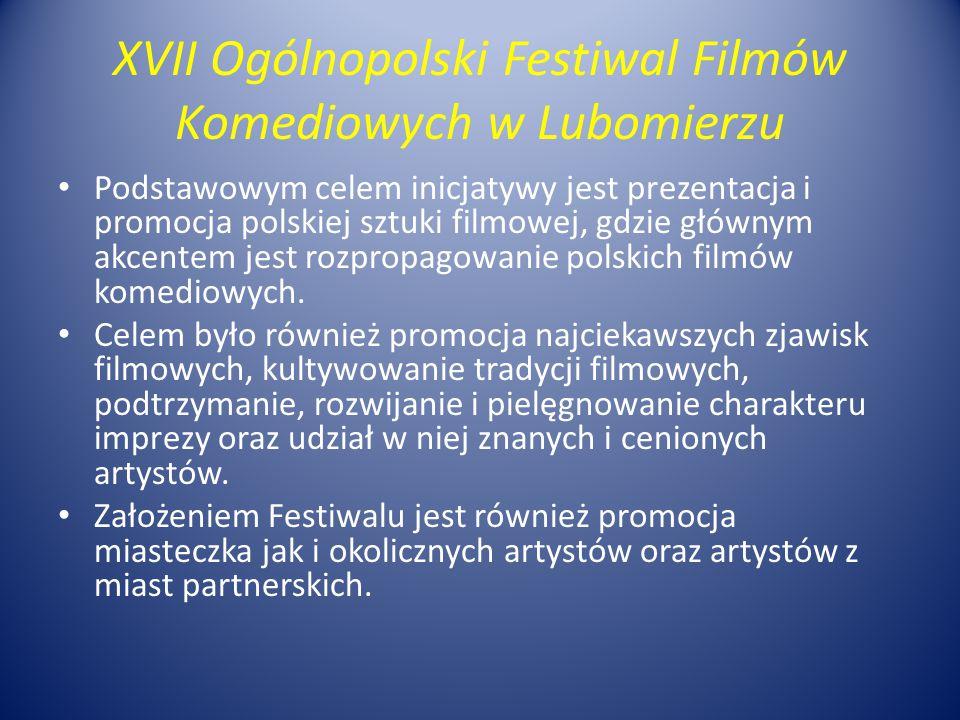 XVII Ogólnopolski Festiwal Filmów Komediowych w Lubomierzu Podstawowym celem inicjatywy jest prezentacja i promocja polskiej sztuki filmowej, gdzie głównym akcentem jest rozpropagowanie polskich filmów komediowych.