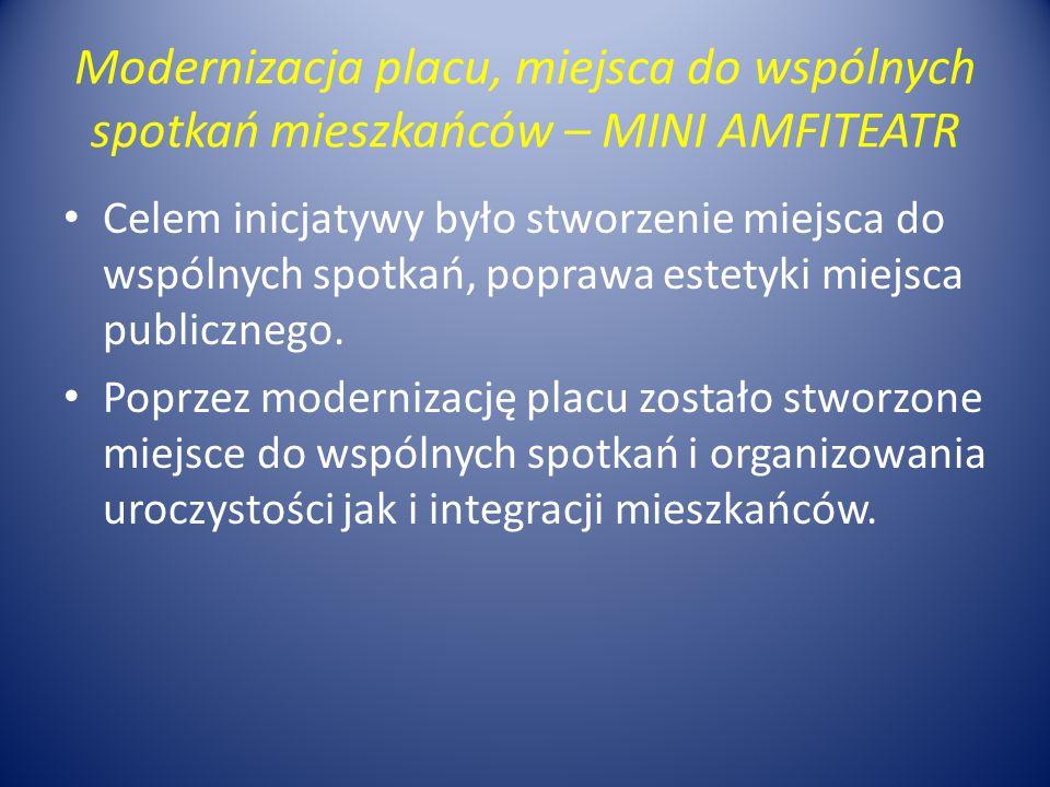 Modernizacja placu, miejsca do wspólnych spotkań mieszkańców – MINI AMFITEATR Celem inicjatywy było stworzenie miejsca do wspólnych spotkań, poprawa e