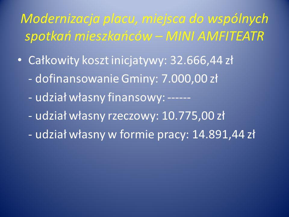 Modernizacja placu, miejsca do wspólnych spotkań mieszkańców – MINI AMFITEATR Całkowity koszt inicjatywy: 32.666,44 zł - dofinansowanie Gminy: 7.000,0