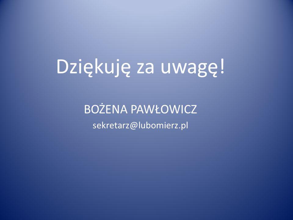 Dziękuję za uwagę! BOŻENA PAWŁOWICZ sekretarz@lubomierz.pl