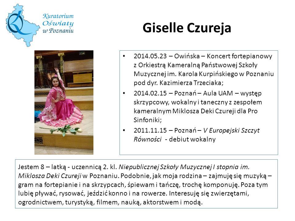 Giselle Czureja Jestem 8 – latką - uczennicą 2. kl. Niepublicznej Szkoły Muzycznej I stopnia im. Miklosza Deki Czureji w Poznaniu. Podobnie, jak moja