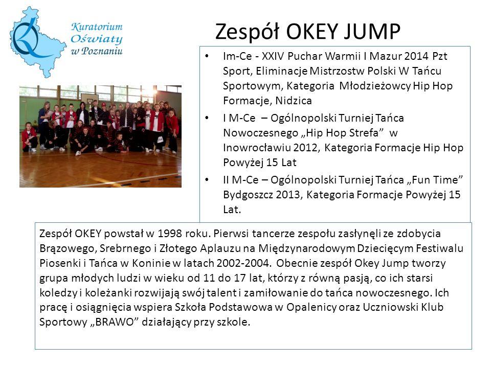 Zespół OKEY JUMP Zespół OKEY powstał w 1998 roku. Pierwsi tancerze zespołu zasłynęli ze zdobycia Brązowego, Srebrnego i Złotego Aplauzu na Międzynarod