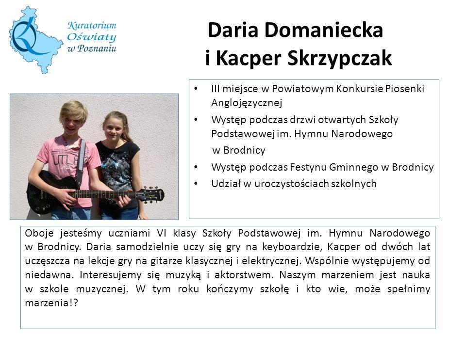 Daria Domaniecka i Kacper Skrzypczak Oboje jesteśmy uczniami VI klasy Szkoły Podstawowej im. Hymnu Narodowego w Brodnicy. Daria samodzielnie uczy się