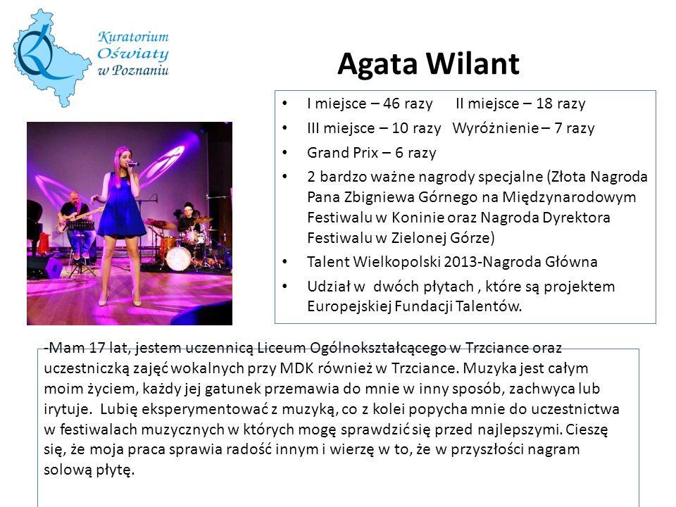 Agata Wilant -Mam 17 lat, jestem uczennicą Liceum Ogólnokształcącego w Trzciance oraz uczestniczką zajęć wokalnych przy MDK również w Trzciance.
