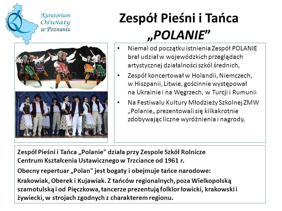 """Zespół Pieśni i Tańca """"POLANIE Zespół Pieśni i Tańca """"Polanie działa przy Zespole Szkół Rolnicze Centrum Kształcenia Ustawicznego w Trzciance od 1961 r."""