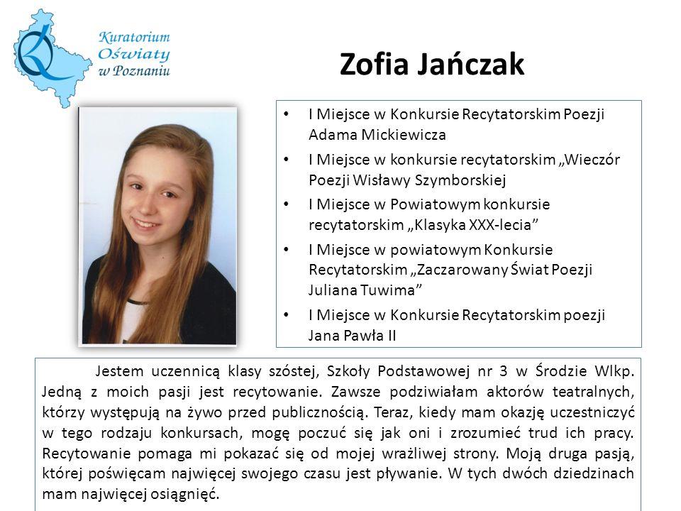 Zofia Jańczak Jestem uczennicą klasy szóstej, Szkoły Podstawowej nr 3 w Środzie Wlkp. Jedną z moich pasji jest recytowanie. Zawsze podziwiałam aktorów