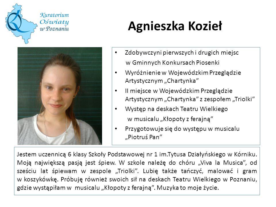 Agnieszka Kozieł Jestem uczennicą 6 klasy Szkoły Podstawowej nr 1 im.Tytusa Działyńskiego w Kórniku. Moją największą pasją jest śpiew. W szkole należę