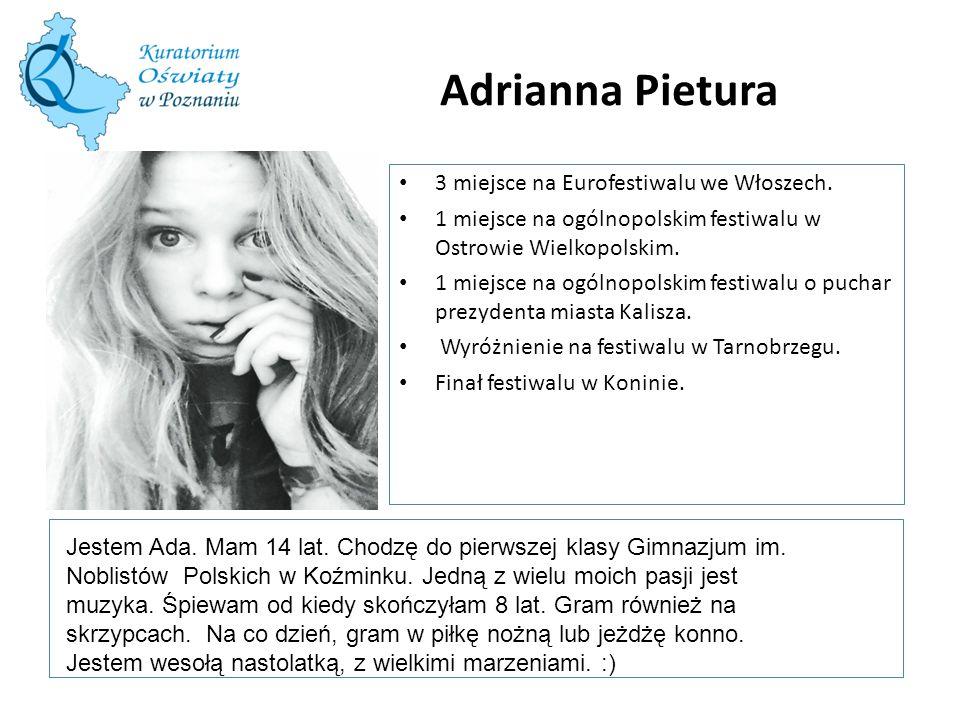 Adrianna Pietura W tę ramkę wstaw zdjęcie 3 miejsce na Eurofestiwalu we Włoszech. 1 miejsce na ogólnopolskim festiwalu w Ostrowie Wielkopolskim. 1 mie