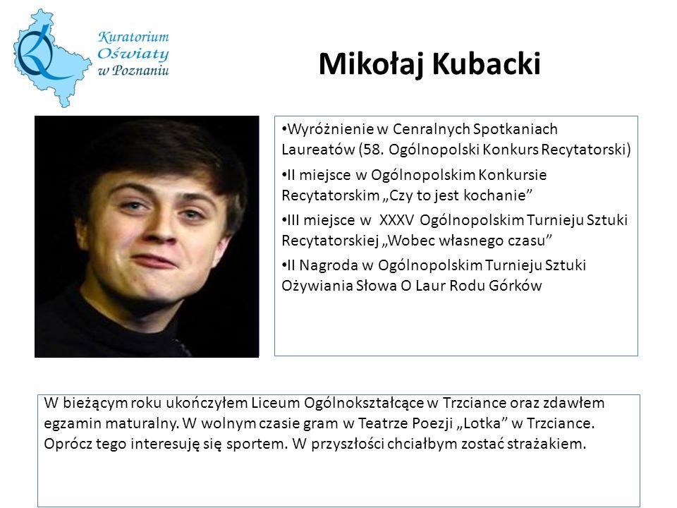 Mikołaj Kubacki W bieżącym roku ukończyłem Liceum Ogólnokształcące w Trzciance oraz zdawłem egzamin maturalny.