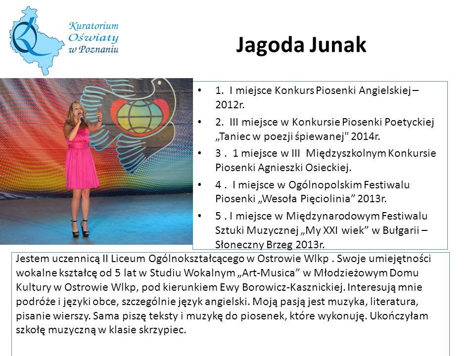 """Jagoda Junak Jestem uczennicą II Liceum Ogólnokształcącego w Ostrowie Wlkp. Swoje umiejętności wokalne kształcę od 5 lat w Studiu Wokalnym """"Art-Musica"""