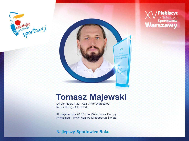 Tomasz Majewski LA pchnięcie kulą - AZS-AWF Warszawa trener Henryk Olszewski III miejsce kula 20.83.m – Mistrzostwa Europy IV miejsce – IAAF Halowe Mi