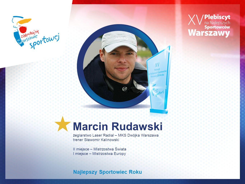 Marcin Rudawski żeglarstwo Laser Radial – MKS Dwójka Warszawa trener Sławomir Kalinowski II miejsce – Mistrzostwa Świata I miejsce – Mistrzostwa Europ