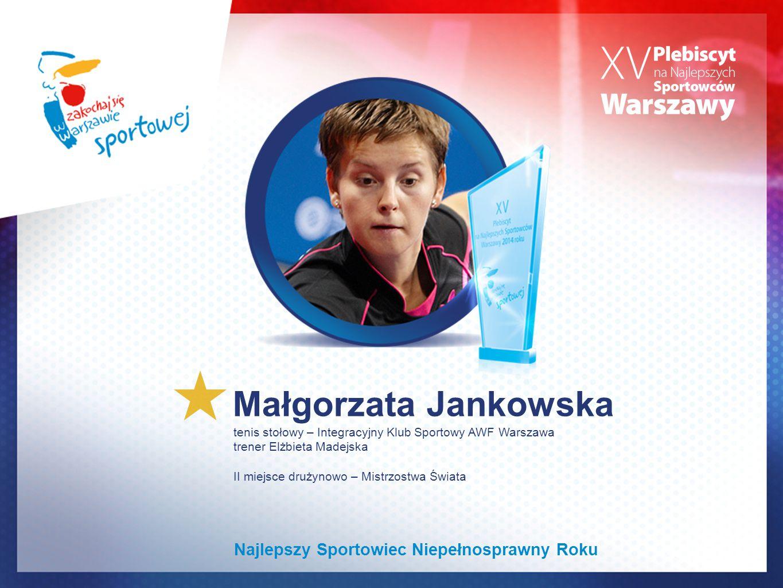 Małgorzata Jankowska tenis stołowy – Integracyjny Klub Sportowy AWF Warszawa trener Elżbieta Madejska II miejsce drużynowo – Mistrzostwa Świata Najlepszy Sportowiec Niepełnosprawny Roku