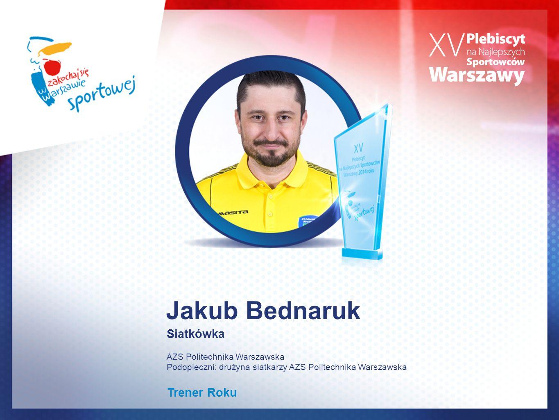 Jakub Bednaruk Siatkówka AZS Politechnika Warszawska Podopieczni: drużyna siatkarzy AZS Politechnika Warszawska Trener Roku
