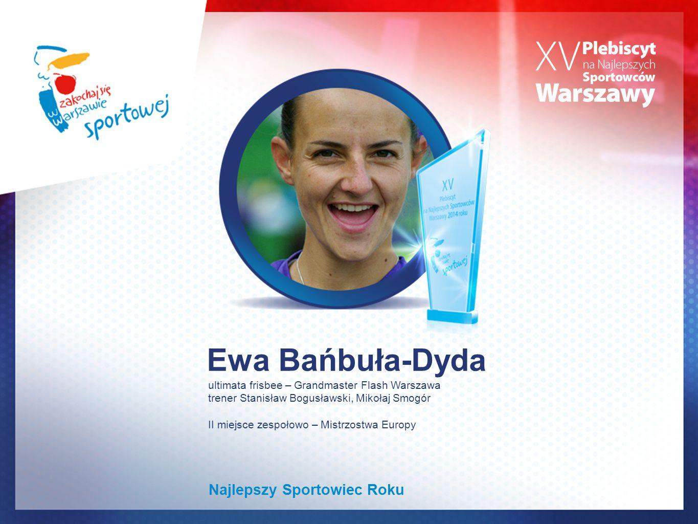 Ewa Bańbuła-Dyda ultimata frisbee – Grandmaster Flash Warszawa trener Stanisław Bogusławski, Mikołaj Smogór II miejsce zespołowo – Mistrzostwa Europy