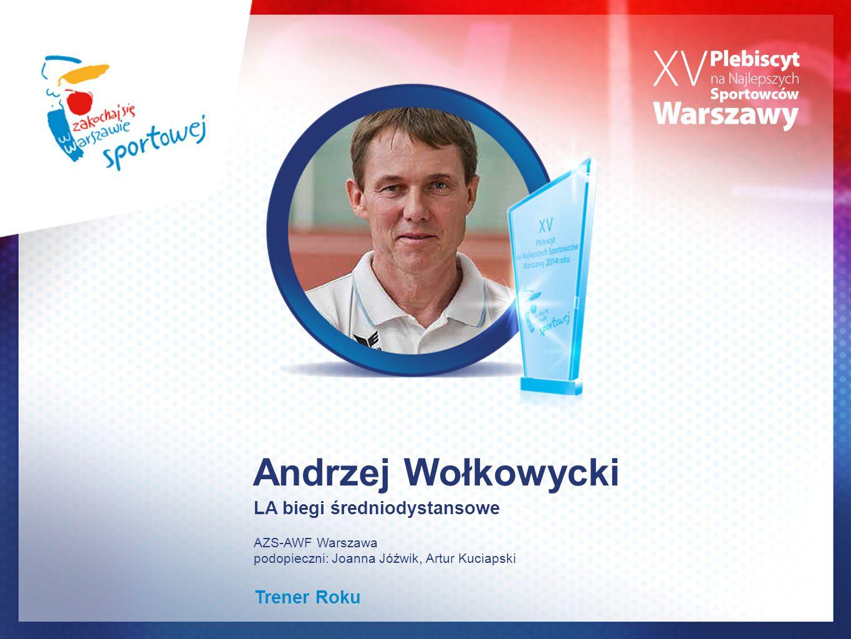 Andrzej Wołkowycki LA biegi średniodystansowe AZS-AWF Warszawa podopieczni: Joanna Jóźwik, Artur Kuciapski Trener Roku