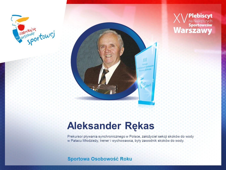 Aleksander Rękas Sportowa Osobowość Roku Prekursor pływania synchronicznego w Polsce, założyciel sekcji skoków do wody w Pałacu Młodzieży, trener i wychowawca, były zawodnik skoków do wody.