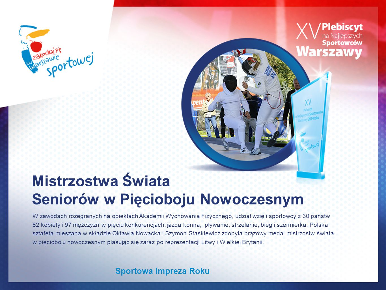 Mistrzostwa Świata Seniorów w Pięcioboju Nowoczesnym W zawodach rozegranych na obiektach Akademii Wychowania Fizycznego, udział wzięli sportowcy z 30