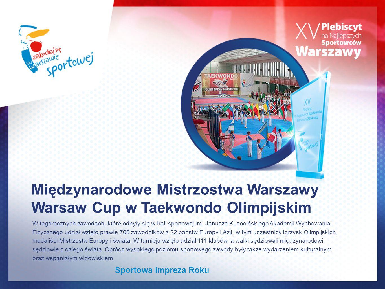 Międzynarodowe Mistrzostwa Warszawy Warsaw Cup w Taekwondo Olimpijskim W tegorocznych zawodach, które odbyły się w hali sportowej im.