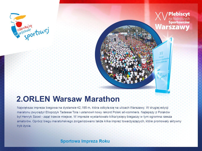 2.ORLEN Warsaw Marathon Największa impreza biegowa na dystansie 42,195 m, która odbyła się na ulicach Warszawy. W drugiej edycji maratonu zwyciężył Et