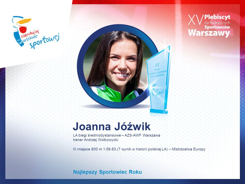 Joanna Jóźwik LA biegi średniodystansowe – AZS-AWF Warszawa trener Andrzej Wołkowycki III miejsce 800 m 1:59.63.(7 wynik w historii polskiej LA) – Mistrzostwa Europy Najlepszy Sportowiec Roku