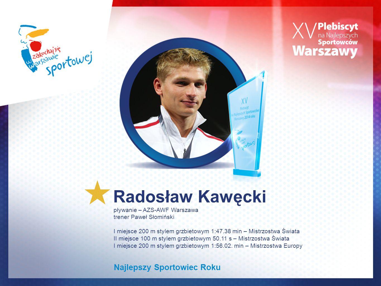 Radosław Kawęcki pływanie – AZS-AWF Warszawa trener Paweł Słomiński I miejsce 200 m stylem grzbietowym 1:47.38 min – Mistrzostwa Świata II miejsce 100 m stylem grzbietowym 50.11 s – Mistrzostwa Świata I miejsce 200 m stylem grzbietowym 1:56.02.