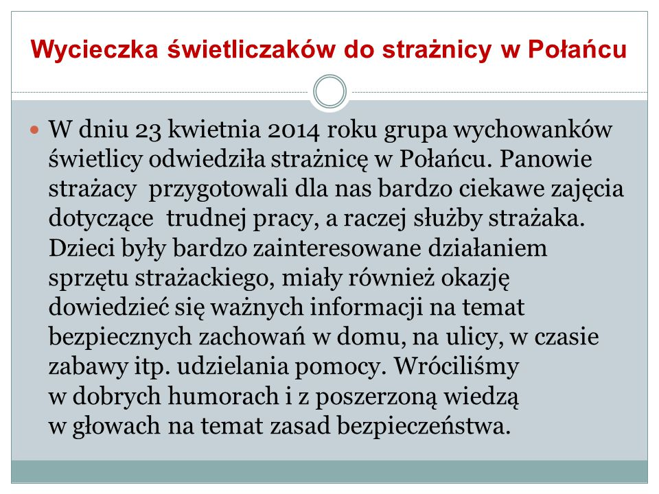 Wycieczka świetliczaków do strażnicy w Połańcu W dniu 23 kwietnia 2014 roku grupa wychowanków świetlicy odwiedziła strażnicę w Połańcu. Panowie straża
