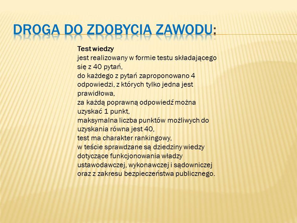 Test wiedzy jest realizowany w formie testu składającego się z 40 pytań, do każdego z pytań zaproponowano 4 odpowiedzi, z których tylko jedna jest prawidłowa, za każdą poprawną odpowiedź można uzyskać 1 punkt, maksymalna liczba punktów możliwych do uzyskania równa jest 40, test ma charakter rankingowy, w teście sprawdzane są dziedziny wiedzy dotyczące funkcjonowania władzy ustawodawczej, wykonawczej i sądowniczej oraz z zakresu bezpieczeństwa publicznego.