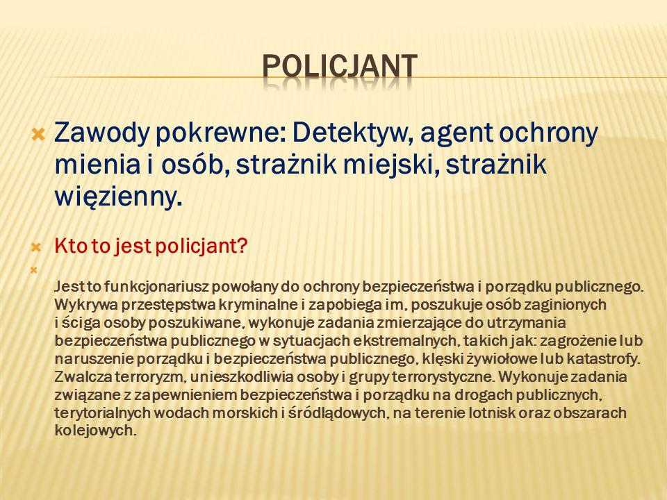  Zawody pokrewne: Detektyw, agent ochrony mienia i osób, strażnik miejski, strażnik więzienny.