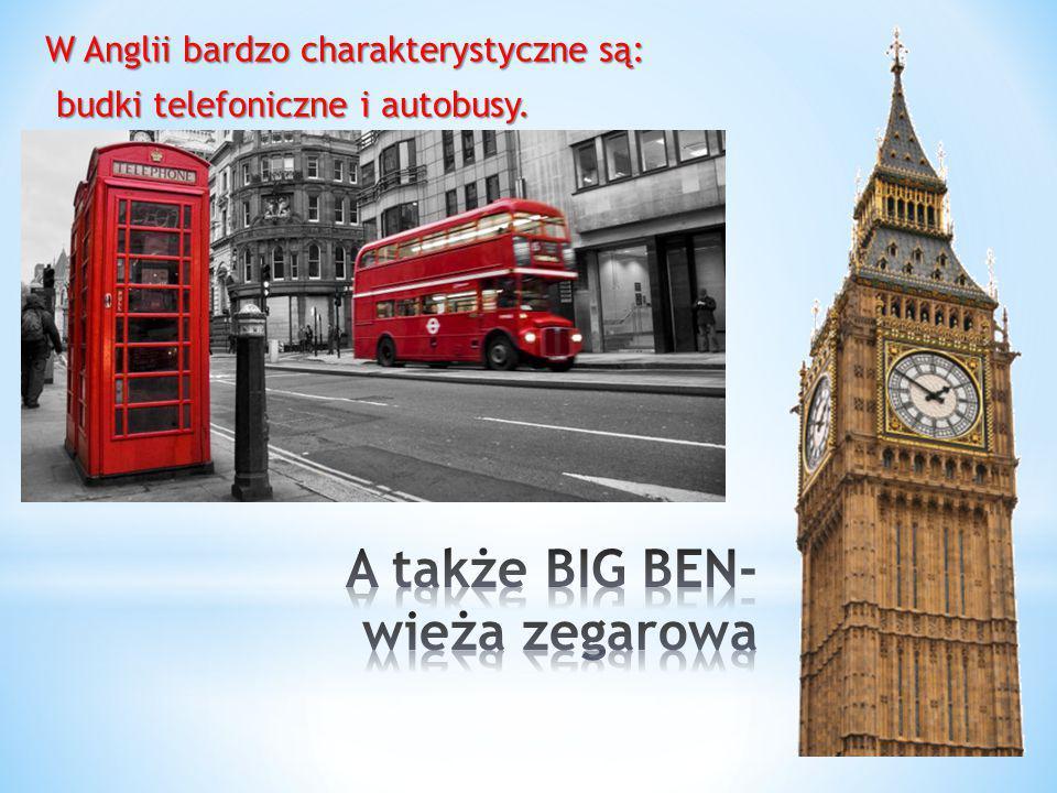 W Anglii bardzo charakterystyczne są: budki telefoniczne i autobusy. budki telefoniczne i autobusy.