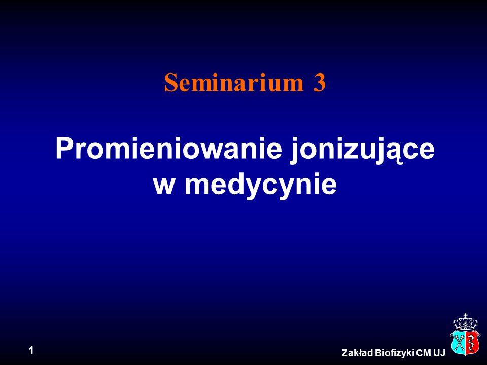 1 Zakład Biofizyki CM UJ Seminarium 3 Promieniowanie jonizujące w medycynie