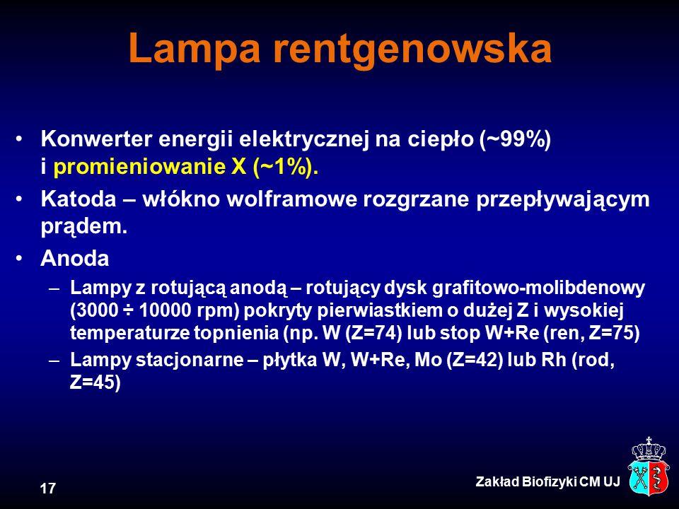 17 Zakład Biofizyki CM UJ Lampa rentgenowska Konwerter energii elektrycznej na ciepło (~99%) i promieniowanie X (~1%). Katoda – włókno wolframowe rozg