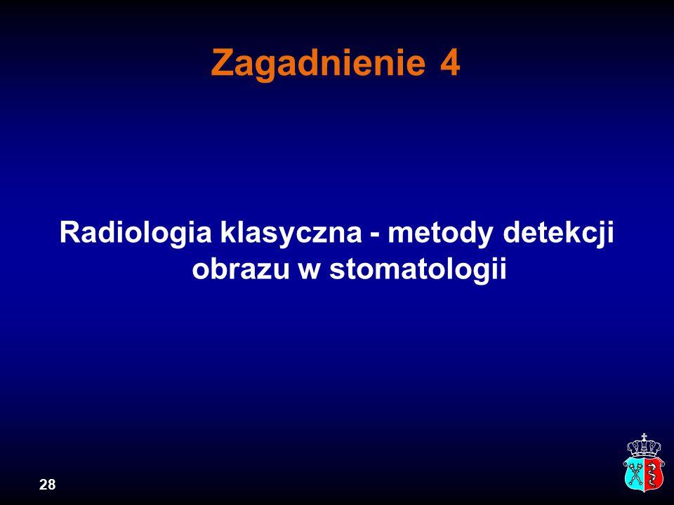 28 Zagadnienie 4 Radiologia klasyczna - metody detekcji obrazu w stomatologii