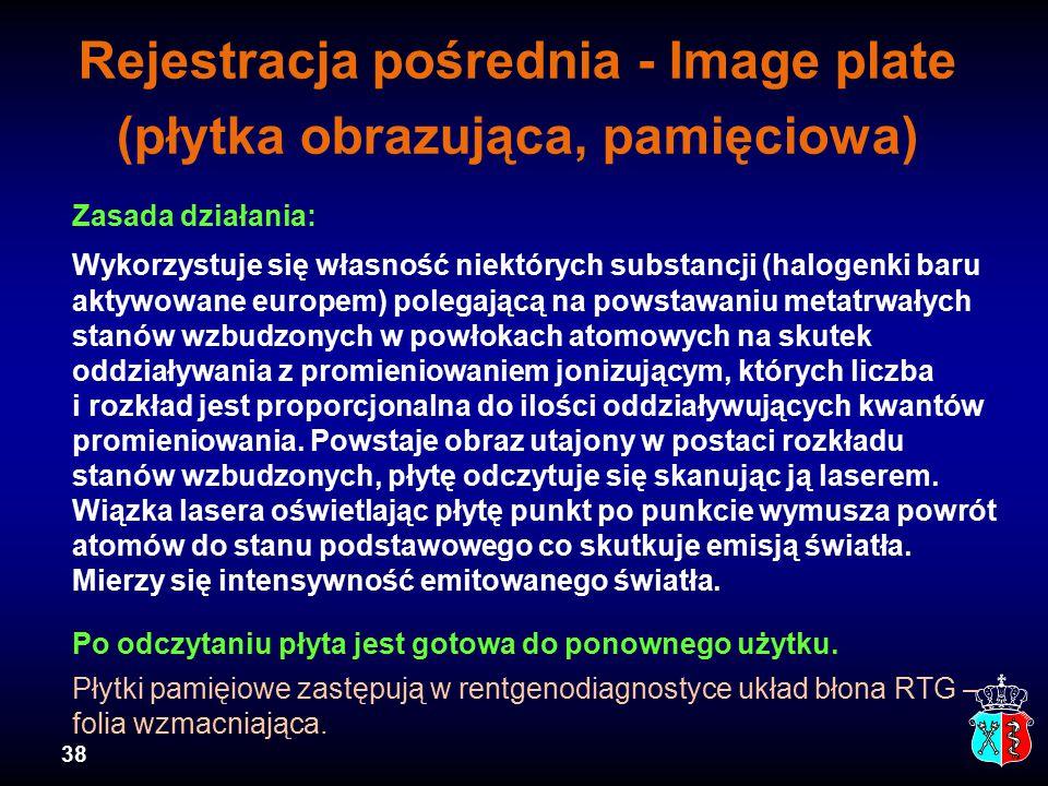 38 Rejestracja pośrednia - Image plate (płytka obrazująca, pamięciowa) Zasada działania: Wykorzystuje się własność niektórych substancji (halogenki ba