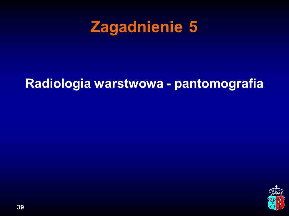 39 Zagadnienie 5 Radiologia warstwowa - pantomografia