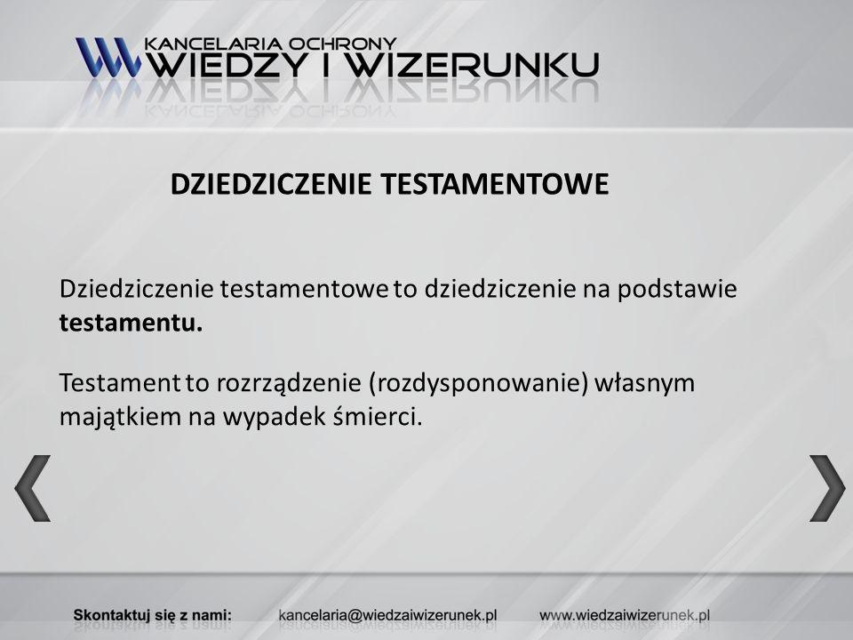 DZIEDZICZENIE TESTAMENTOWE Dziedziczenie testamentowe to dziedziczenie na podstawie testamentu. Testament to rozrządzenie (rozdysponowanie) własnym ma