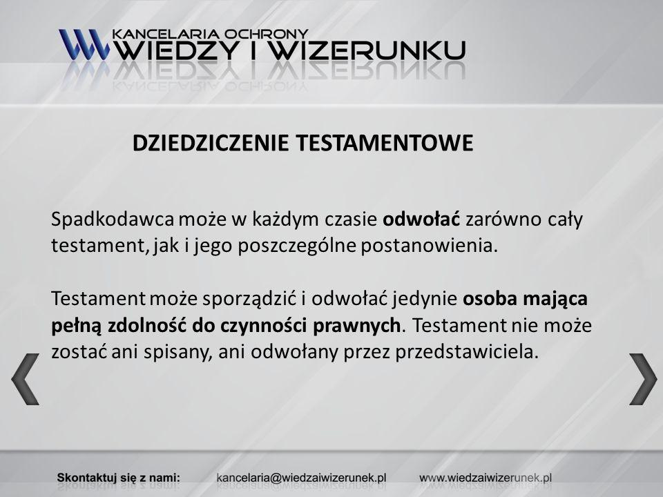 DZIEDZICZENIE TESTAMENTOWE Spadkodawca może w każdym czasie odwołać zarówno cały testament, jak i jego poszczególne postanowienia. Testament może spor