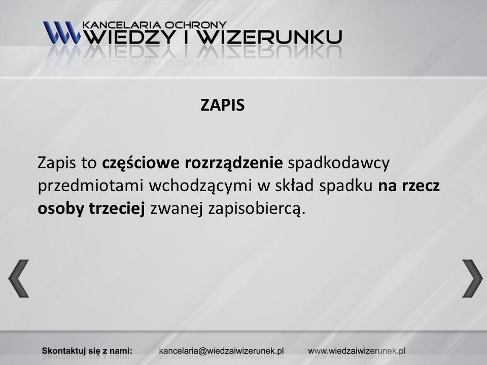 ZAPIS Zapis to częściowe rozrządzenie spadkodawcy przedmiotami wchodzącymi w skład spadku na rzecz osoby trzeciej zwanej zapisobiercą.