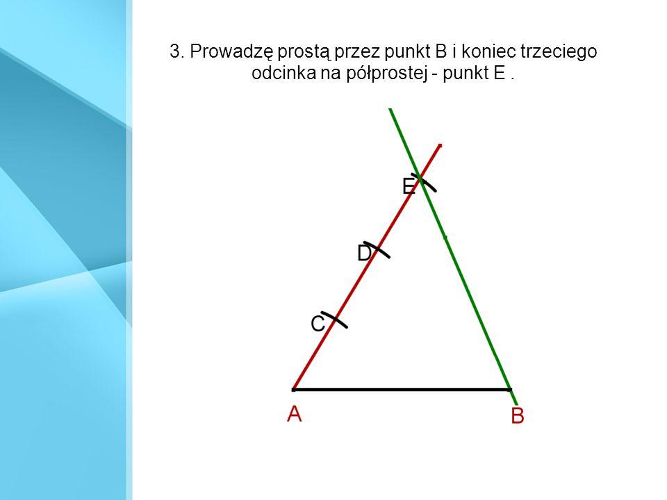 3. Prowadzę prostą przez punkt B i koniec trzeciego odcinka na półprostej - punkt E.